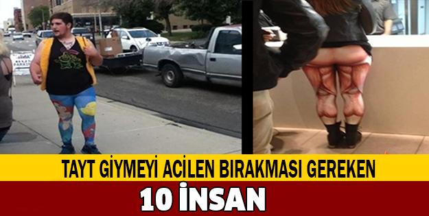 TAYT GİYMESİ YASAKLANMASI GEREKEN 10 İNSAN!...
