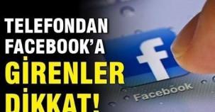 Cep telefonundan Facebook'a girenler dikkat!