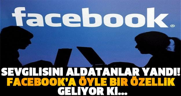 SEVGİLİSİNİ ALDATANLAR YANDI! FACEBOOK'A ÖYLE BİR ÖZELLİK GELİYOR Kİ...