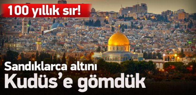 100 yıllık sır! Sandıklarca altın Kudüs'e gömdük!