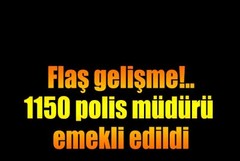 1150 polis müdürü emekli edildi!
