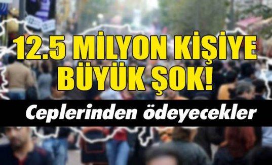 12,5 milyon kişiye büyük şok!
