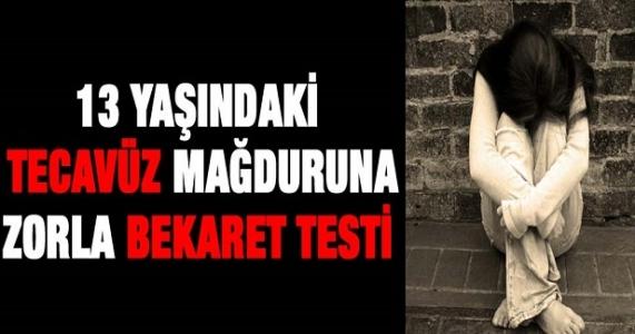 13 yaşındaki kıza zorla bekaret testi !