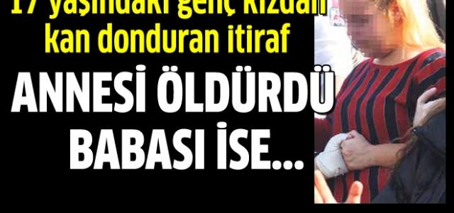17 Yaşındaki Genç Kızdan Kan Donduran İtiraf !