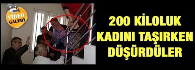 200 kiloluk kadını taşırken düşürdüler!
