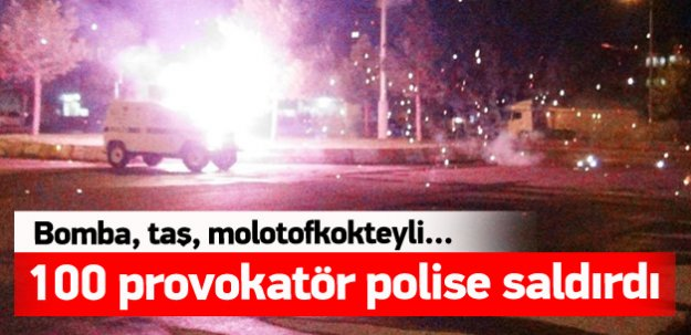 100 provokatör polise saldırdı