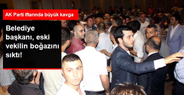 AK Parti İftarında Belediye Başkanı, Eski Vekilin Boğazını Sıktı