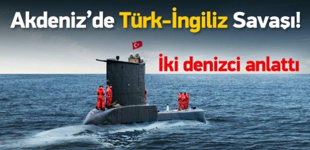 Akdeniz'de Türk-İngiliz savaşı!