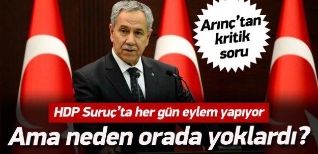 Arınç: Neden HDP yöneticileri orada yoktu?