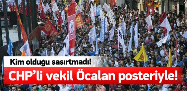 CHP'li vekil Öcalan posteriyle terör yürüyüşünde