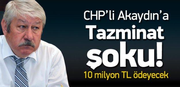 CHP'li Akaydın'a 10 milyon liralık tazminat şoku
