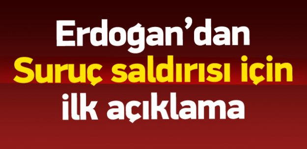 Cumhurbaşkanı Erdoğan'dan Suruç açıklaması
