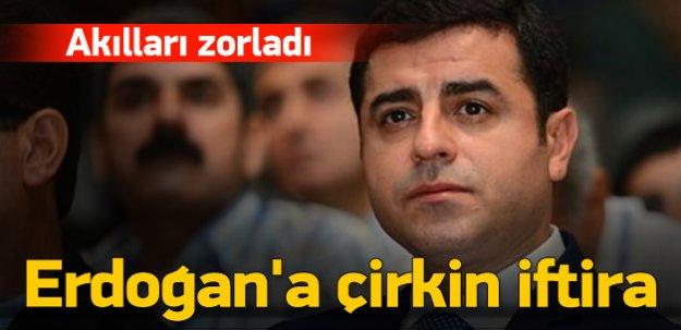 Demirtaş'tan Erdoğan'a akıl almaz iftira!