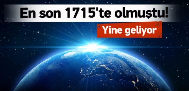En son 1715'te olmuştu! Yine geliyor