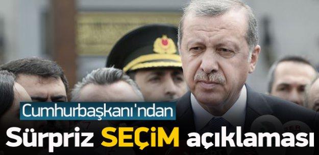 Erdoğan'dan sürpriz 'seçim' açıklaması