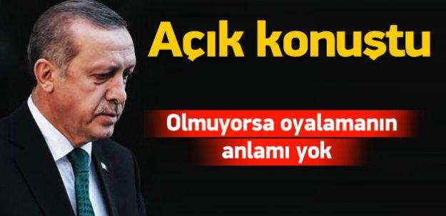 Erdoğan: Olmuyorsa milleti oyalamanın anlamı yok