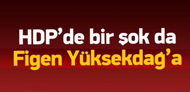 HDP'de bir şok da Figen Yüksekdağ'a