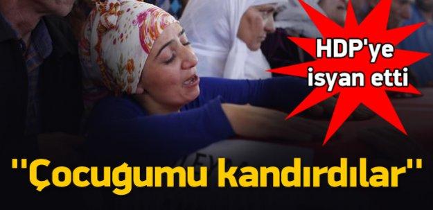 HDP'ye isyan etti: Çocuğumu kandırdılar