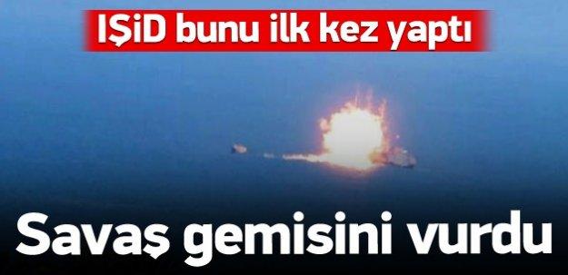 IŞİD ilk kez savaş gemisi vurdu!