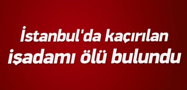 İstanbul'da kaçırılan işadamı ölü bulundu