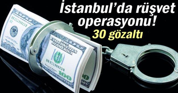 İstanbul'da rüşvet operasyonu: 30 gözaltı