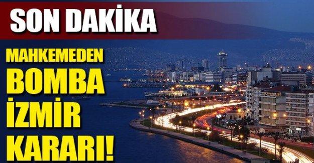 Mahkemeden İzmir için bomba karar!