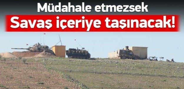 """""""Müdahale etmezsek savaş içeriye taşınacak"""""""
