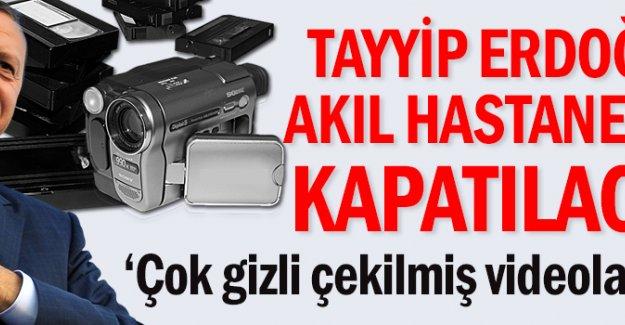 Tayyip Erdoğan akıl hastanesine kapatılacak