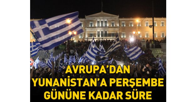 Yunanistan'a perşembe gününe kadar süre