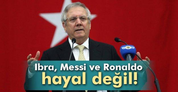 Aziz Yıldırım: 'Messi ve Ronaldo'yu almak hayal değil'