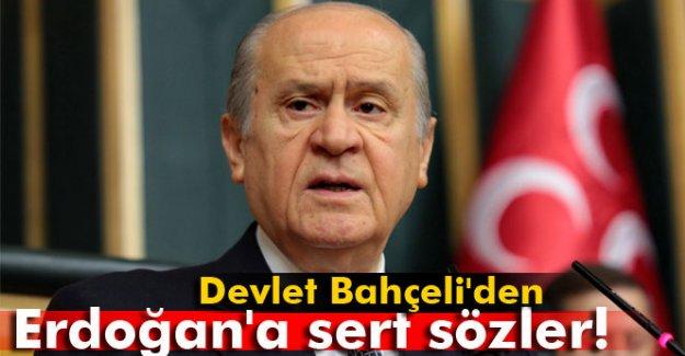 Devlet Bahçeli'den Erdoğan'a sert sözler