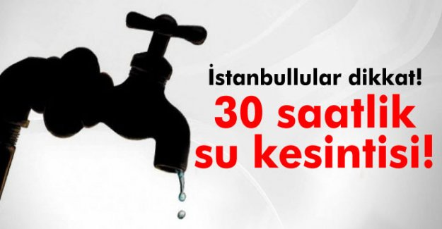 Dikkat ! İstanbul'da su kesintisi