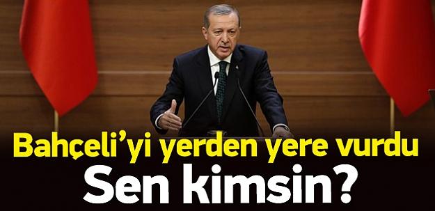 Erdoğan'dan Bahçeli'ye tepki: Sen kimsin?