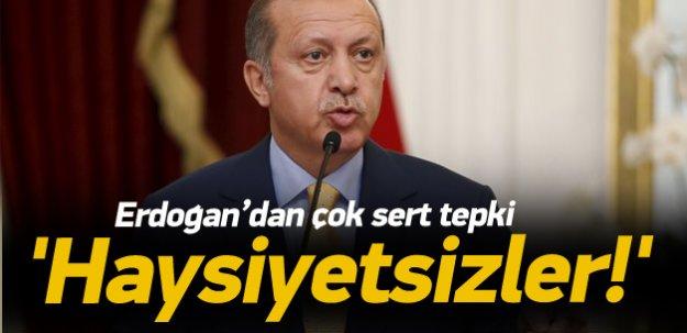 Erdoğan'dan sert tepki: Haysiyetsizler!