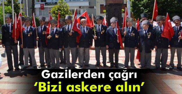 Gazilerden çağrı: Bizi askere alın