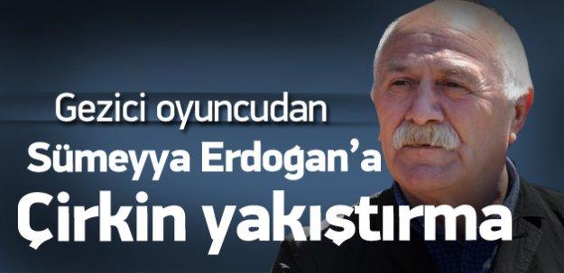 Gezici oyuncudan Sümeyye Erdoğan'a hakaret!