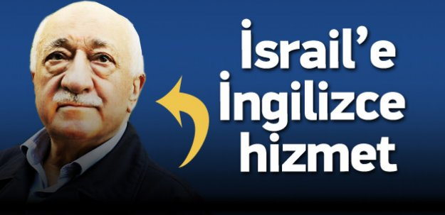 Gülen'den İsrail'e İngilizce hizmet