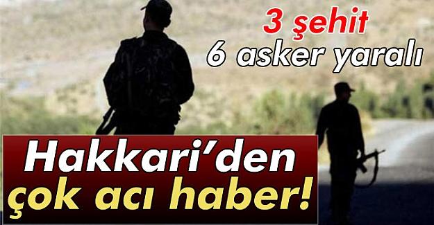 Hakkari'de çatışma: 3 şehit 6 yaralı