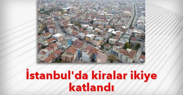 İstanbul'da kiralar ikiye katlandı