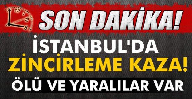 İstanbul'da zincirleme kaza! Ölü ve yaralılar var