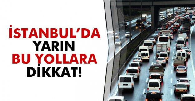 İstanbul'da yarın kapatılacak yollara dikkat