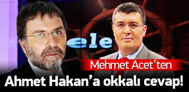 Mehmet Acet, Ahmet Hakan'a cevabını verdi