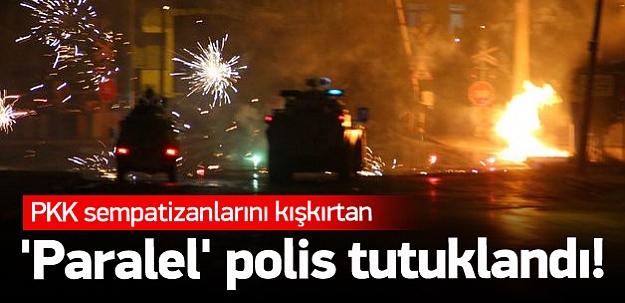 PKK'lıları kışkırtan 'Paralel' polis tutuklandı