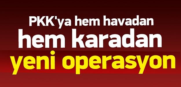PKK'ya hem havadan hem karadan yeni operasyon