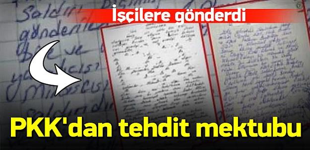 PKK'dan işçilere tehdit mektubu