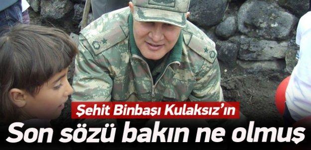 Şehit Binbaşı Kulaksız'ın son sözü bu olmuş