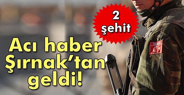 Şırnak'tan acı haber! 2 asker şehit