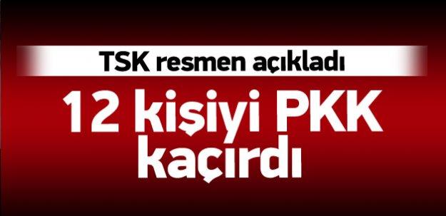 TSK açıkladı: 12 kişiyi PKK kaçırdı