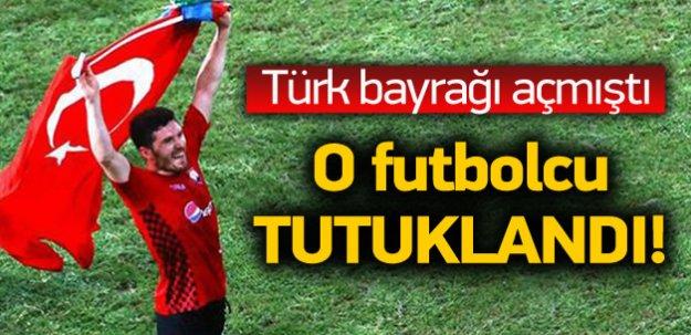 Türk bayrağı açan futbolcu tutuklandı