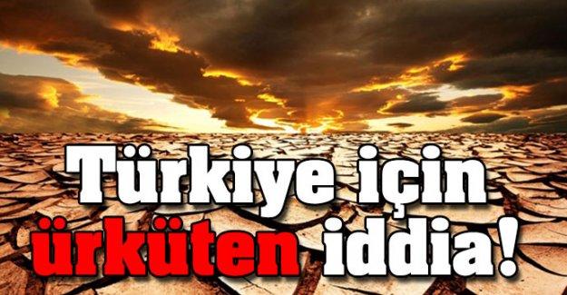 Türkiye için ürküten iddia!